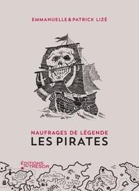 Patrick Lizé et Emmanuelle Lizé - Les pirates - Naufrages de légende.