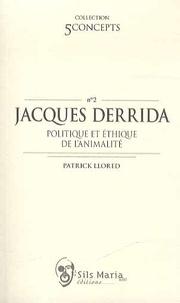 Patrick Llored - Jacques Derrida - Politique et éthique de l'animalité.
