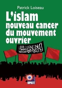 Patrick Loiseau - L'islam nouveau cancer du mouvement ouvrier.