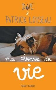 Patrick Loiseau et  Dave - Ma chienne de vie.