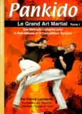 Patrick Lombardo - Pankido - Tome 1, Le Grand Art Martial.
