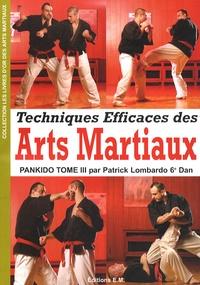 Patrick Lombardo - Pankido - Tome 3, Techniques efficaces des arts martiaux.