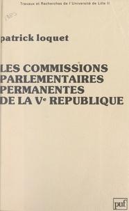 Patrick Loquet et Alain Claisse - Les commissions parlementaires permanentes de la Ve République.