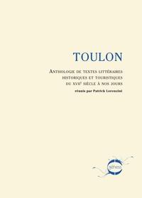 Patrick Lorenzini - Toulon entre les lignes - Anthologie de textes littéraires, historiques et touristiques du XVIIe siècle à nos jours.