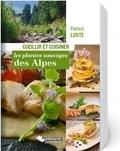 Patrick Loste - Cueillir et cuisiner les plantes sauvages des Alpes.