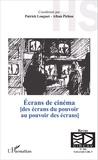 Patrick Louguet et Alban Pichon - Ecrans de cinéma - Des écrans du pouvoir au pouvoir des écrans.