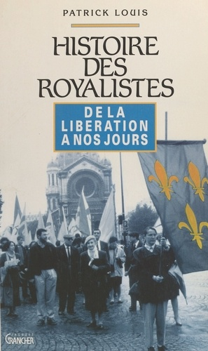 Histoire des royalistes. De la Libération à nos jours