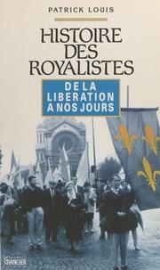 Patrick Louis - Histoire des royalistes - De la Libération à nos jours.
