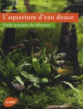 Patrick Louisy - L'aquarium d'eau douce - Guide pratique du débutant.