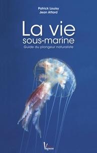 Patrick Louisy et Jean Attard - La vie sous-marine - Guide du plongeur naturaliste.