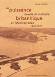 Patrick Louvier - La puissance navale et militaire britannique en Méditerranée (1840-1871).