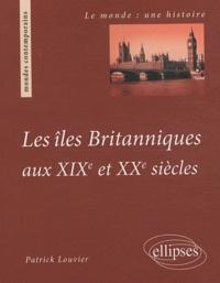 Patrick Louvier - Les îles britanniques au XIXe & XXe siècles.