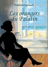 Patrick Lunant - Les orangers du Palatin.