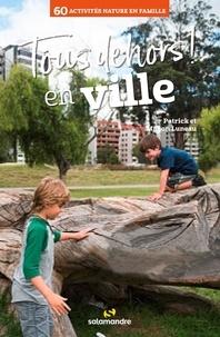 Patrick Luneau et Manon Luneau - Tous dehors en ville - 60 activités nature en famille.