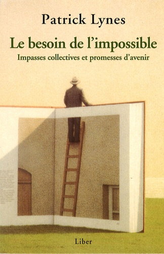 Patrick Lynes - Le besoin de l'impossible - Impasses collectives et promesses d'avenir.
