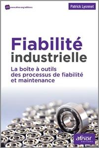 Patrick Lyonnet - Fiabilité industrielle - La boîte à outils des processus de fiabilité et maintenance.