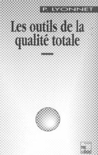 Patrick Lyonnet - Les outils de la qualité totale.