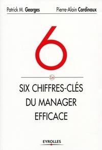 Patrick-M Georges et Pierre-Alain Cardinaux - Les 6 chiffres-clés du manager efficace.