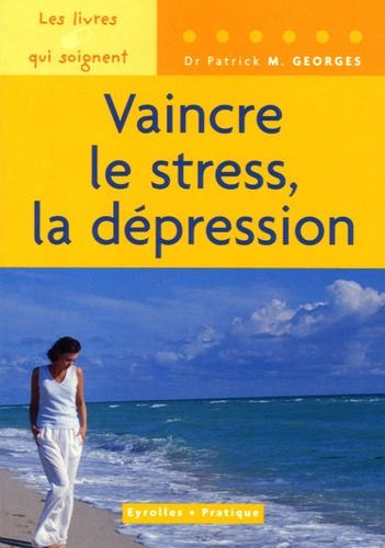 Patrick-M Georges - Vaincre le stress, la dépression.