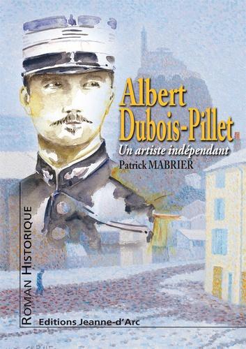 Patrick Mabrier - Albert DUBOIS-PILLET - Un artiste indépendant.