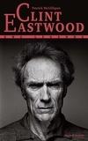 Patrick Macgilligan - Clint Eastwood - Une légende.