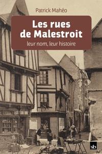 Patrick Mahéo - Les rues de Malestroit, leur nom, leur histoire.