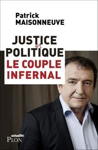 Patrick Maisonneuve - Justice et politique, le couple infernal.