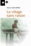 Patrick Malherbe - Le village sans raison.
