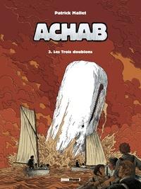 Patrick Mallet - Achab Tome 3 : Les trois doublons.