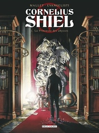 Patrick Mallet et Patrizio Evangelisti - Cornelius Shiel Tome 1 : La Princesse des abysses.