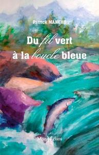Patrick Mancho - Du fil vert à la boucle bleue.