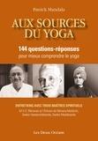 Patrick Mandala - Aux sources du yoga - 144 questions-réponses pour mieux comprendre le yoga.