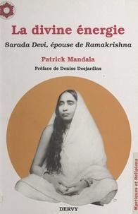 Patrick Mandala et Denise Desjardins - La Divine Énergie Shakti - Ou La vie de Sâradâ Devî (épouse de sri Râmakrishna).