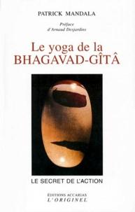 Patrick Mandala - Le yoga de la Bhagavad-Gîtâ ou Le secret de l'action.