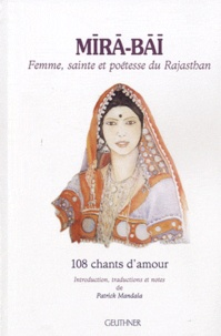 Patrick Mandala - Mira-Bai - Femme, sainte et poétesse du Rajasthan - 108 chants d'amour.