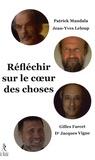 Patrick Mandala et Gilles Farcet - Réfléchir sur le coeur des choses.