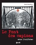 Patrick Manificat - Le Pont des espions sous l'uniforme.