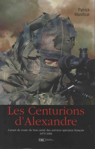 Les Centurions D Alexandre Carnet De Route Du Bras Arme Des Services Speciaux Francais 1975 1981 Grand Format