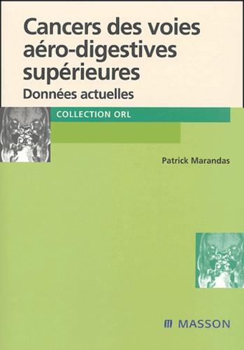 Patrick Marandas - Cancers des voies aéro-digestives supérieures - Données actuelles.