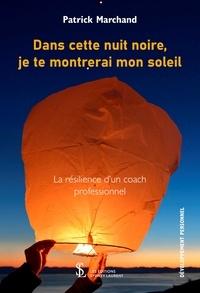 Patrick Marchand - Dans cette nuit noire je te montrerai mon soleil - La résilience d'un coach professionnel.