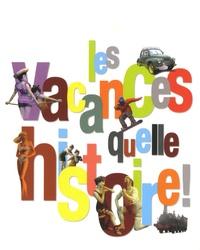 Patrick Marchand et Laurent Albaret - Les vacances, quelle histoire !.