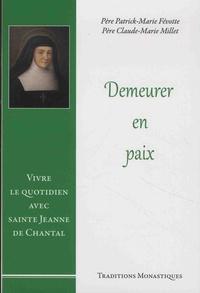 Patrick-Marie Févotte et Claude-Marie Millet - Demeurer en paix - Vivre le quotidien avec sainte Jeanne de Chantal.