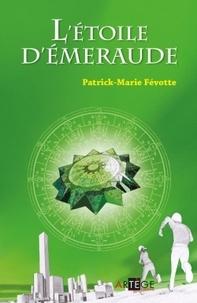 Patrick-Marie Févotte - L'étoile d'émeraude.