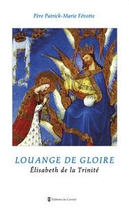 Louange de gloire- Elisabeth de la Trinité - Patrick-Marie Févotte |