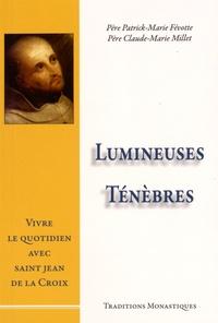 Patrick-Marie Févotte et Claude-Marie Millet - Lumineuses ténèbres - Vivre le quotidien avec saint Jean de la Croix.