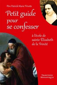 Patrick-Marie Févotte - Petit guide pour se confesser - A l'école de sainte Elisabeth de la Trinité.