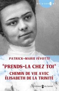 """Patrick-Marie Févotte - """"Prends-la chez toi"""" - Chemin de vie avec Elisabeth de la Trinité."""