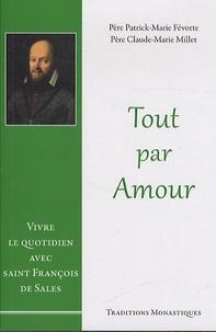 Patrick-Marie Févotte et Claude-Marie Millet - Tout par amour - Vivre le quotidien avec Saint François de Sales.