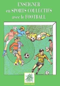 Patrick Marle et Rémy Pasteur - Enseigner en sports collectifs avec le football.