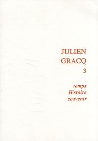 Patrick Marot - Julien Gracq - Tome 3, Temps, Histoire, souvenir.